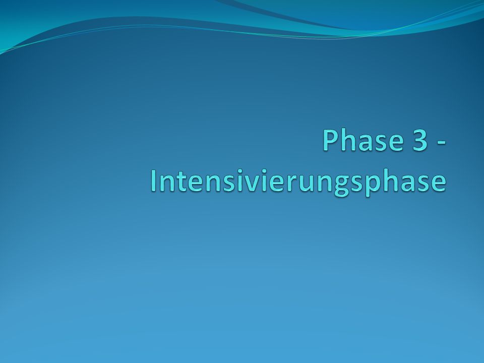 Phase 3 - Intensivierungsphase
