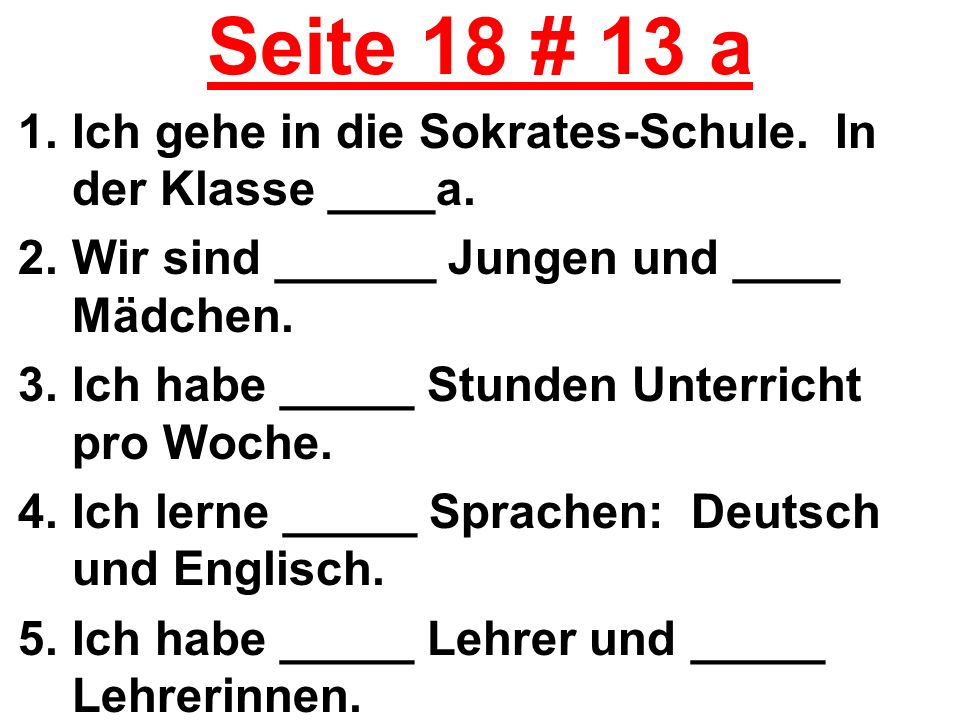 Seite 18 # 13 a Ich gehe in die Sokrates-Schule. In der Klasse ____a.