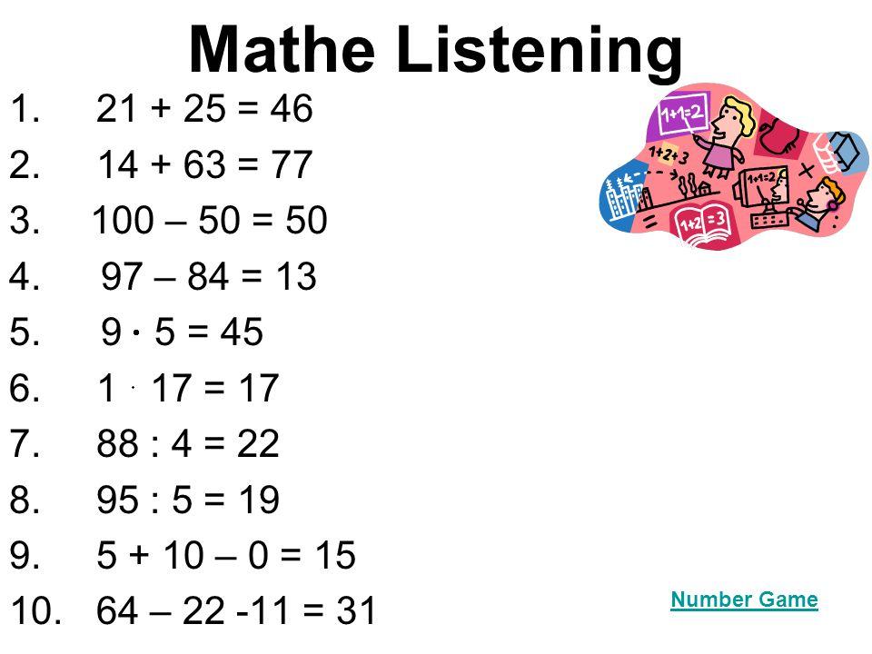 Mathe Listening 1. 21 + 25 = 46 2. 14 + 63 = 77 100 – 50 = 50