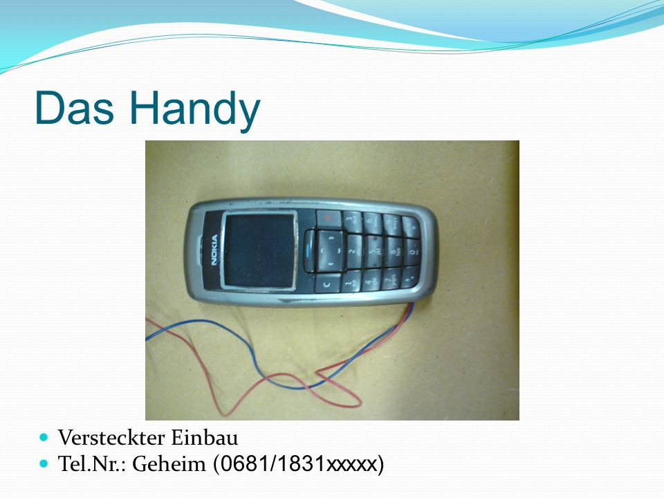 Das Handy Versteckter Einbau Tel.Nr.: Geheim (0681/1831xxxxx)