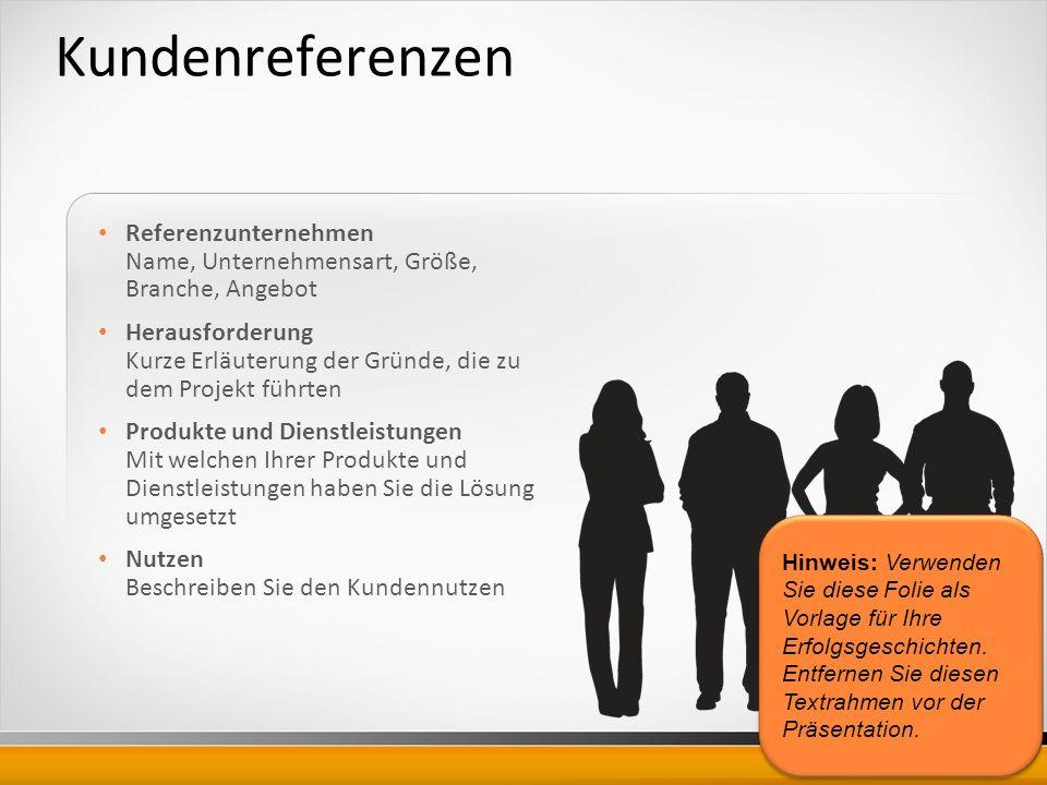 Kundenreferenzen Referenzunternehmen Name, Unternehmensart, Größe, Branche, Angebot.