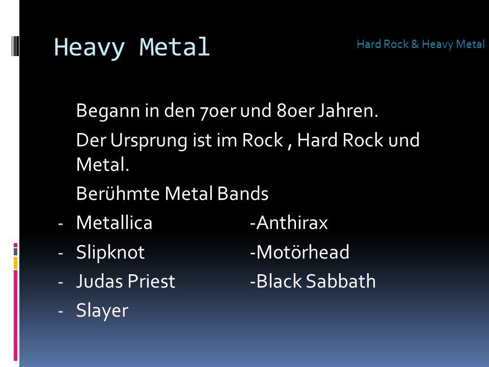 Heavy Metal Begann in den 70er und 80er Jahren.