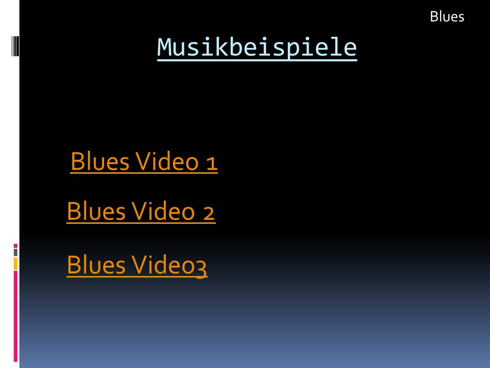 Blues Musikbeispiele Blues Video 1 Blues Video 2 Blues Video3
