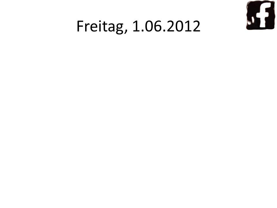 Freitag, 1.06.2012