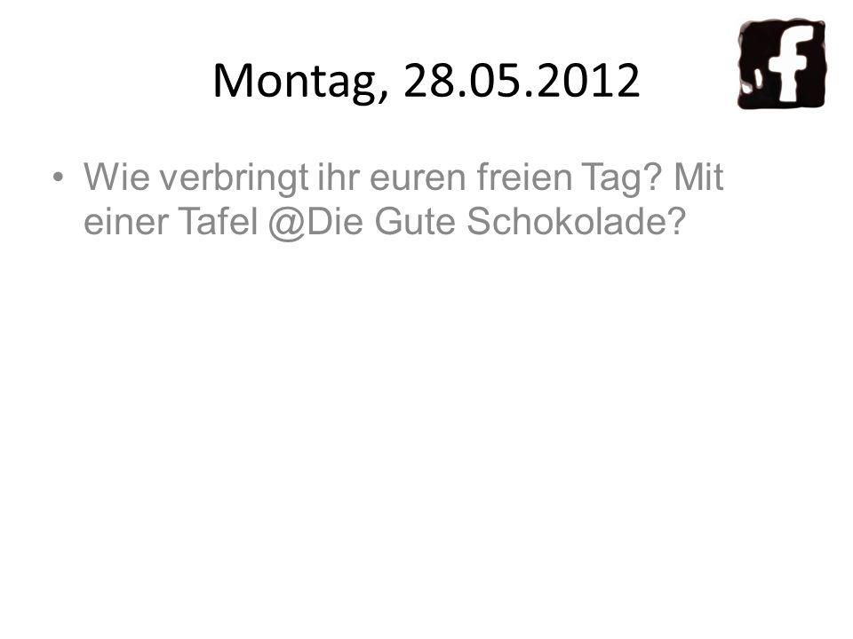 Montag, 28.05.2012 Wie verbringt ihr euren freien Tag Mit einer Tafel @Die Gute Schokolade