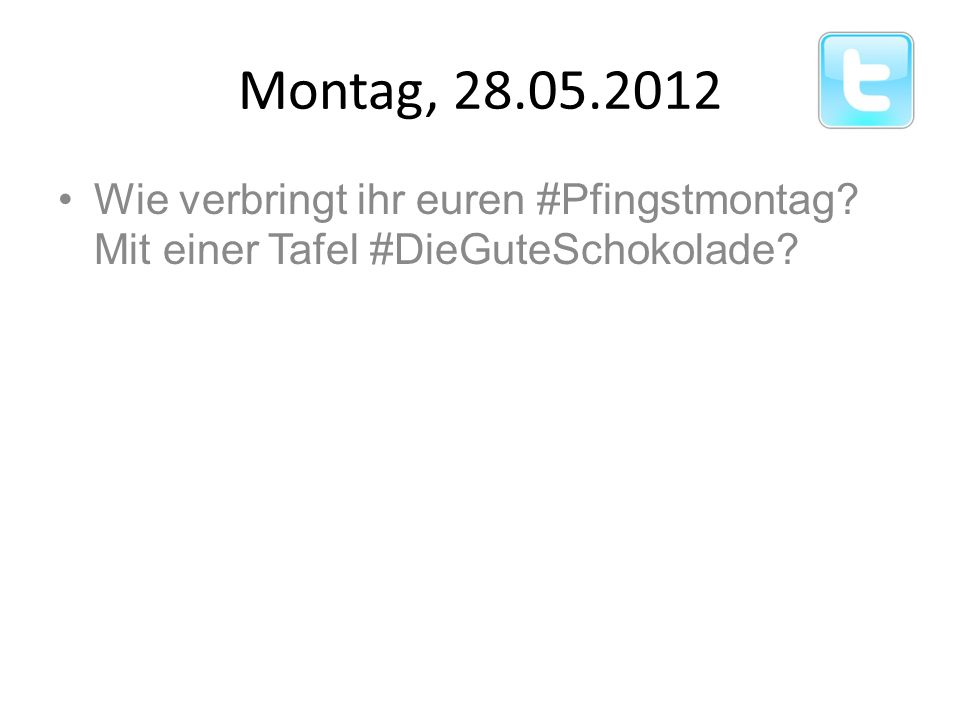 Montag, 28.05.2012 Wie verbringt ihr euren #Pfingstmontag Mit einer Tafel #DieGuteSchokolade