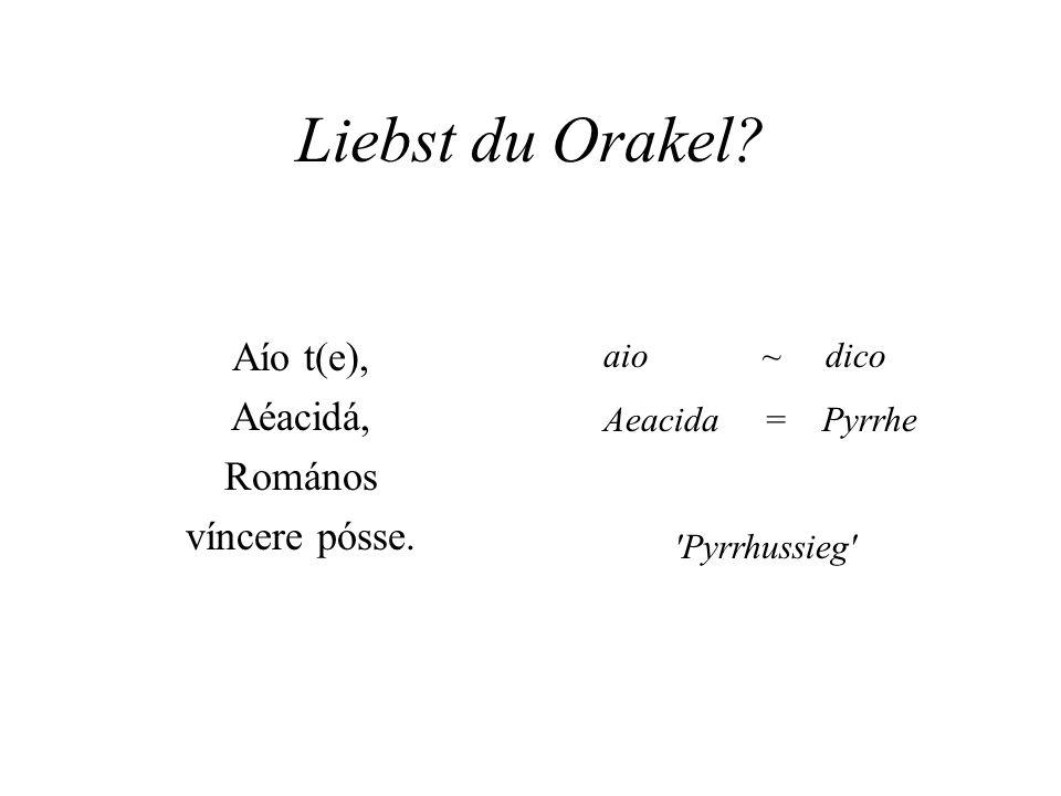 Liebst du Orakel Aío t(e), Aéacidá, Romános víncere pósse. aio ~ dico