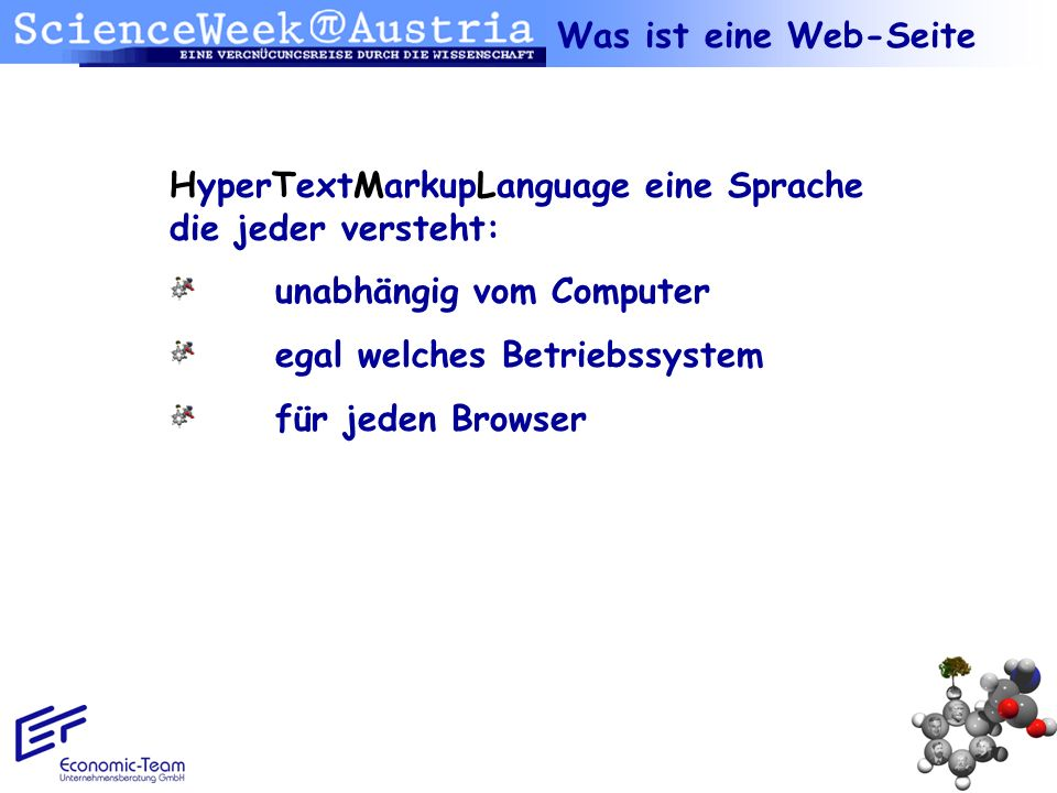 Was ist eine Web-SeiteHyperTextMarkupLanguage eine Sprache die jeder versteht: unabhängig vom Computer.
