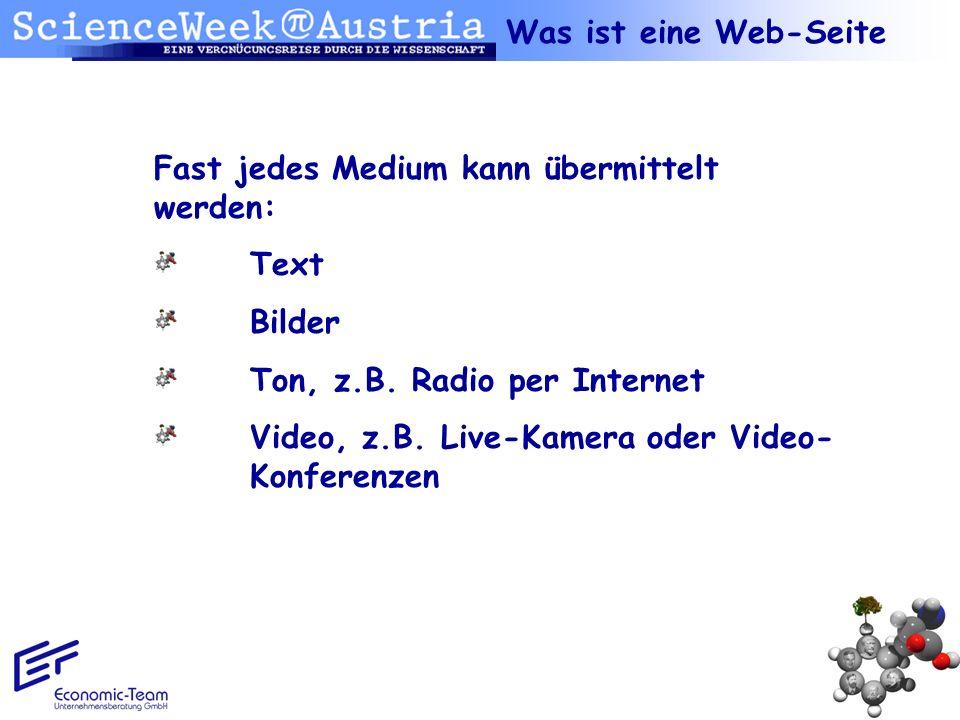 Was ist eine Web-SeiteFast jedes Medium kann übermittelt werden: Text. Bilder. Ton, z.B. Radio per Internet.
