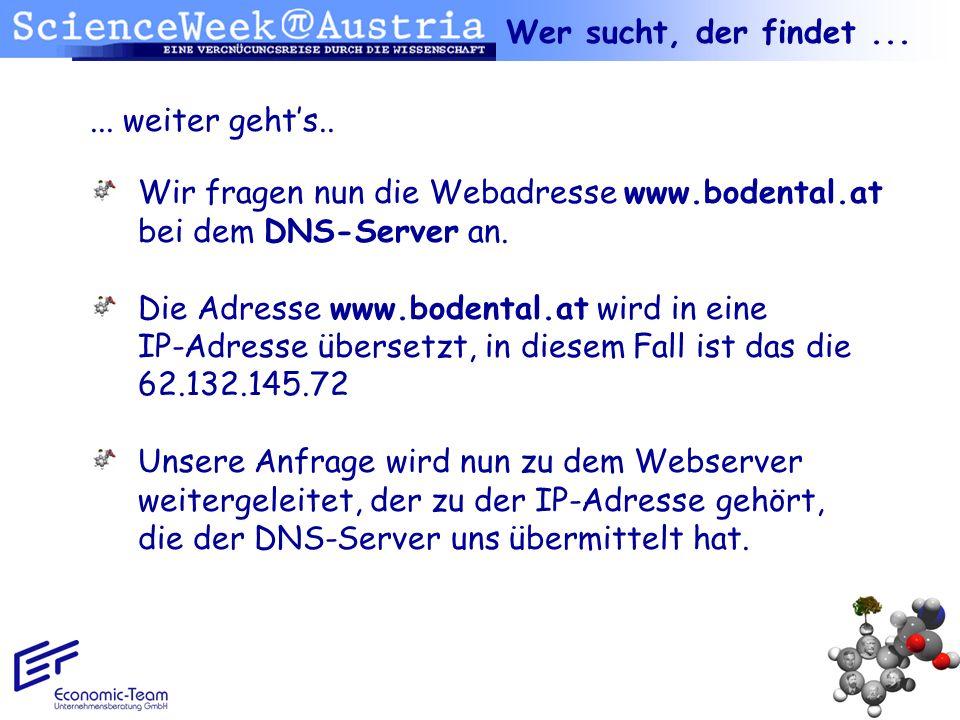 Wer sucht, der findet ... ... weiter geht's.. Wir fragen nun die Webadresse www.bodental.at bei dem DNS-Server an.