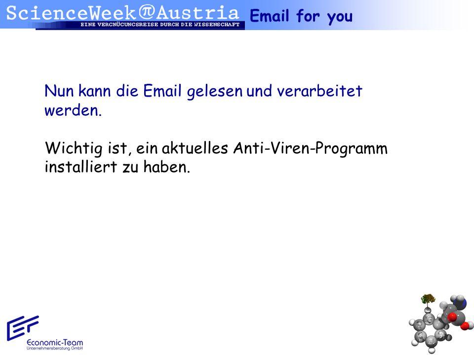 Email for you Nun kann die Email gelesen und verarbeitet. werden. Wichtig ist, ein aktuelles Anti-Viren-Programm.