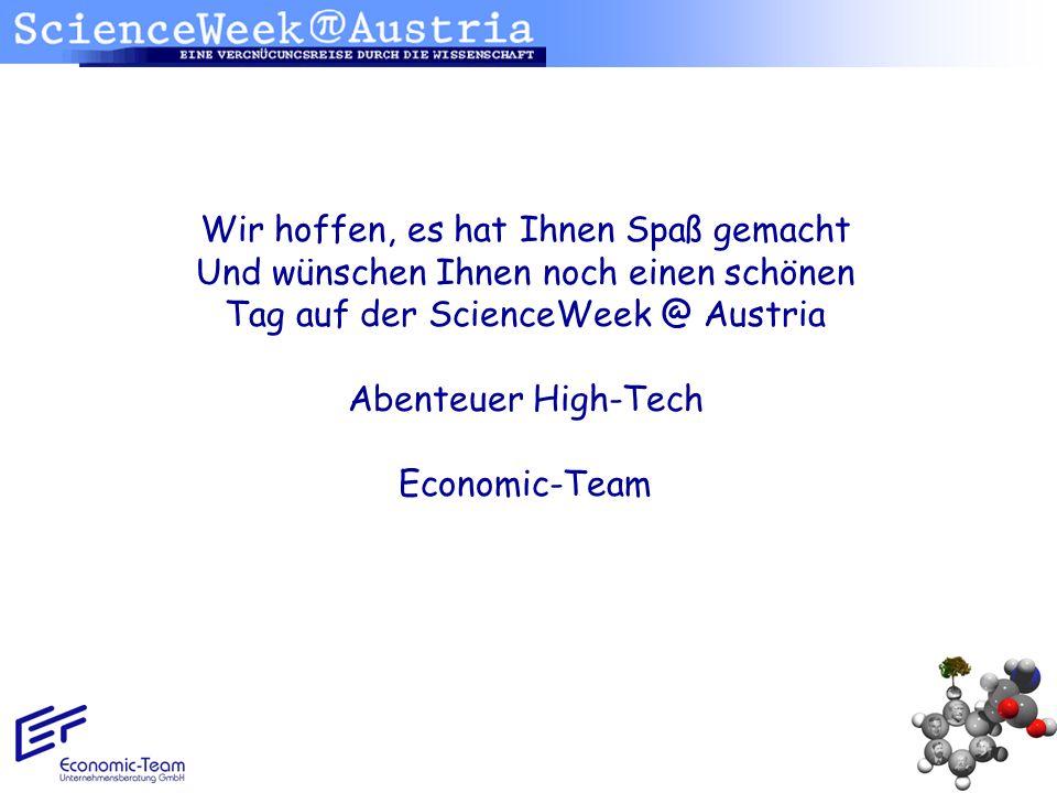 Wir hoffen, es hat Ihnen Spaß gemacht Und wünschen Ihnen noch einen schönen Tag auf der ScienceWeek @ Austria