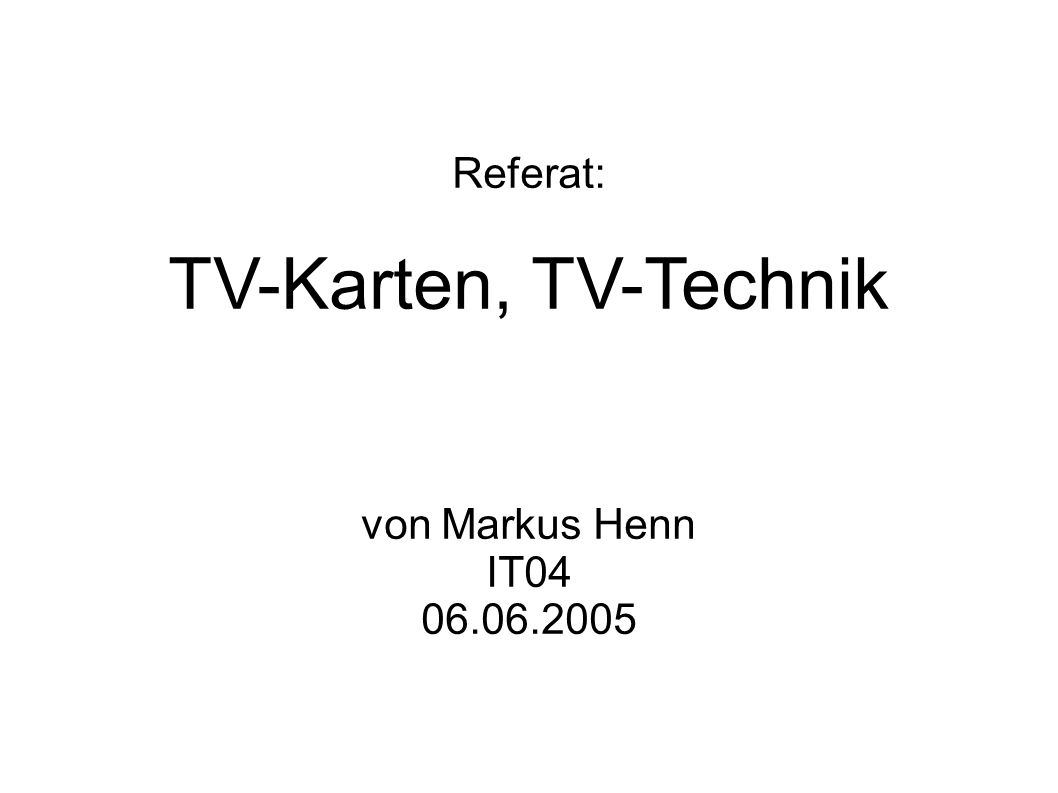 Referat: TV-Karten, TV-Technik von Markus Henn IT
