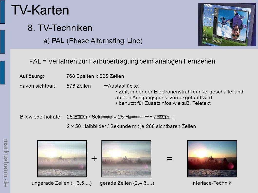 TV-Karten + = 8. TV-Techniken a) PAL (Phase Alternating Line)