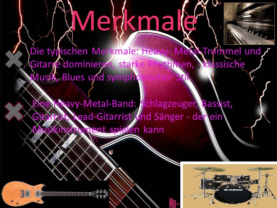 Merkmale Die typischen Merkmale: Heavy- Metal-Trommel und Gitarre dominieren, starke Rhythmen, , klassische Musik, Blues und symphonischer Stil.