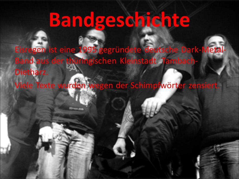 Bandgeschichte Eisregen ist eine 1995 gegründete deutsche Dark-Metal-Band aus der thüringischen Kleinstadt Tambach-Dietharz.