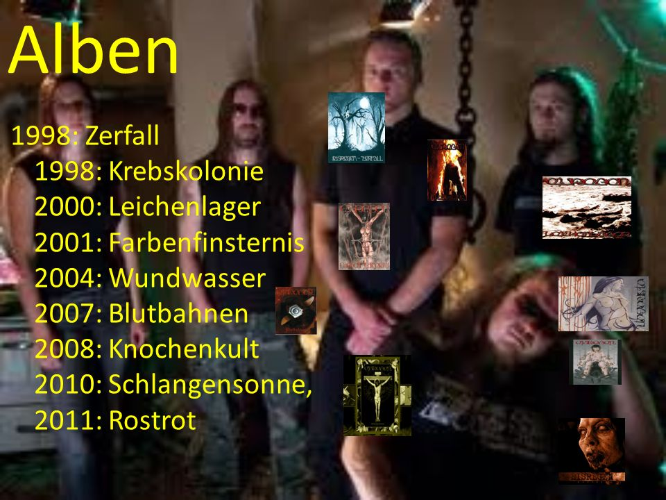 Alben 1998: Krebskolonie 2000: Leichenlager 2001: Farbenfinsternis