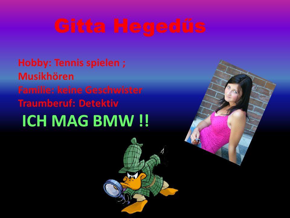 Gitta Hegedűs ICH MAG BMW !! Hobby: Tennis spielen ; Musikhören