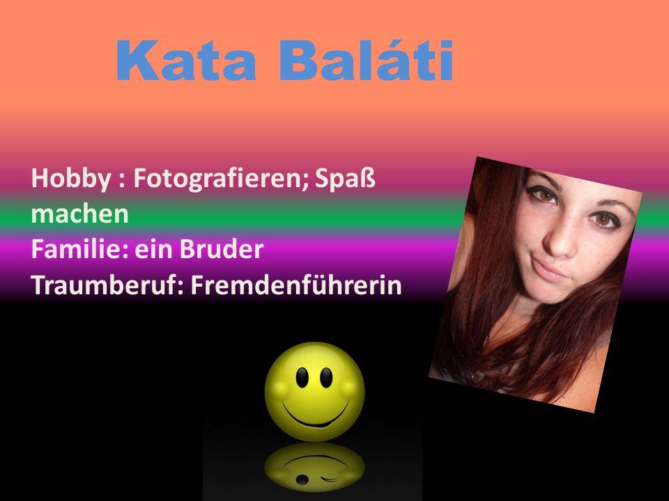 Kata Baláti Hobby : Fotografieren; Spaß machen Familie: ein Bruder