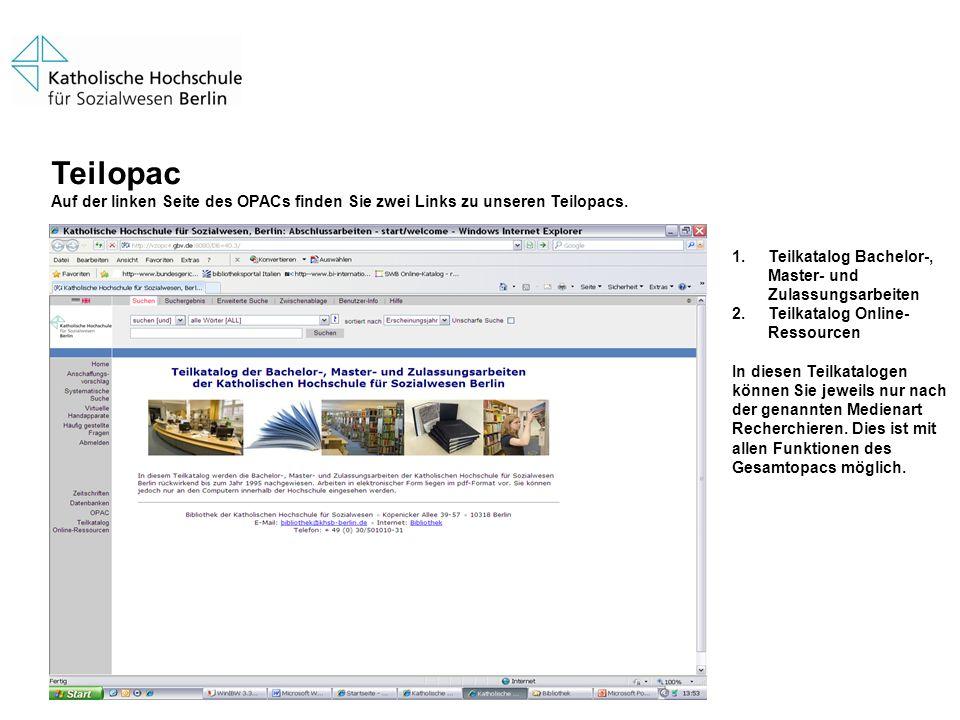 TeilopacAuf der linken Seite des OPACs finden Sie zwei Links zu unseren Teilopacs. Teilkatalog Bachelor-, Master- und Zulassungsarbeiten.