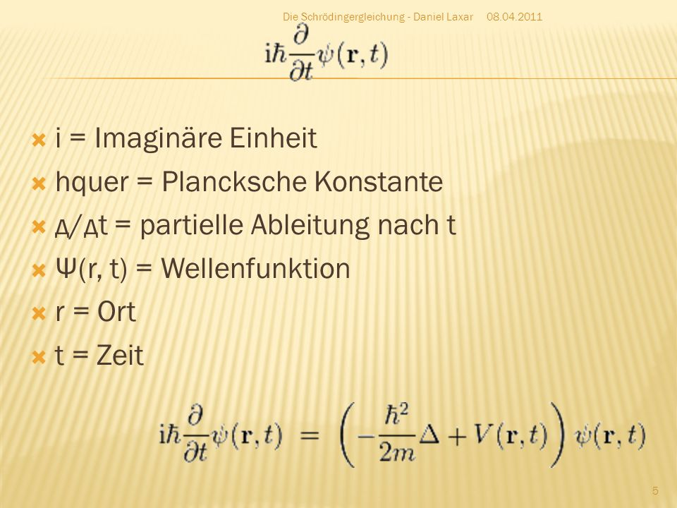 hquer = Plancksche Konstante д/дt = partielle Ableitung nach t