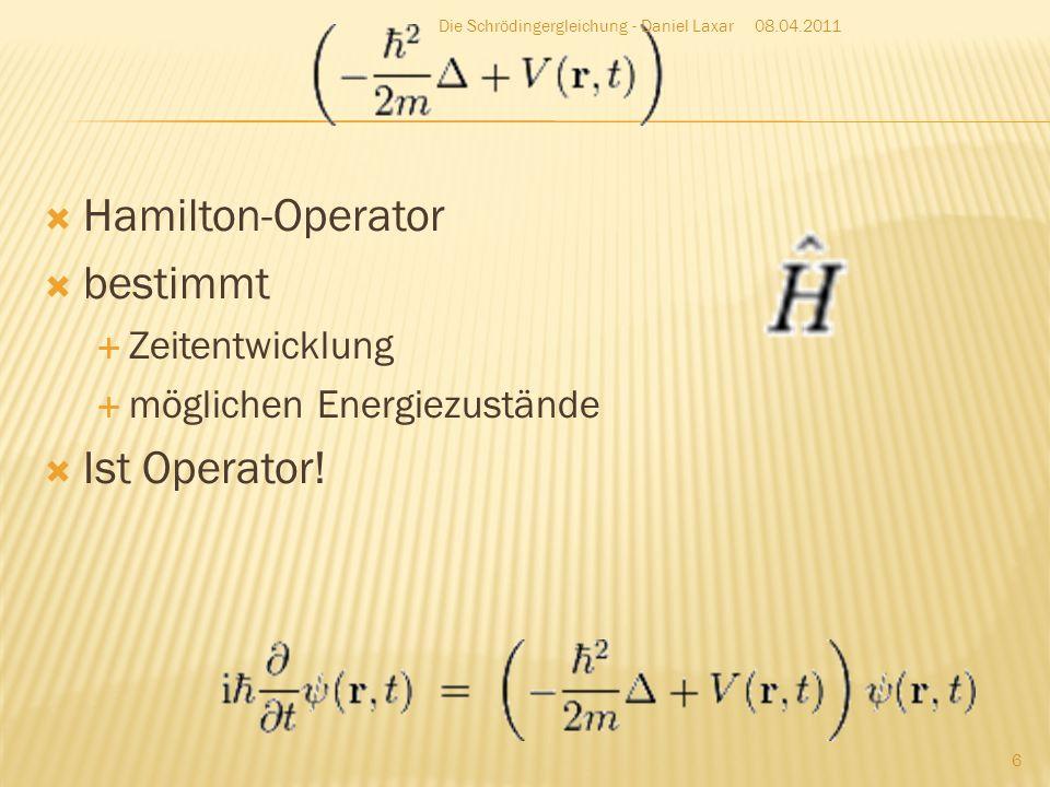 Hamilton-Operator bestimmt Ist Operator! Zeitentwicklung