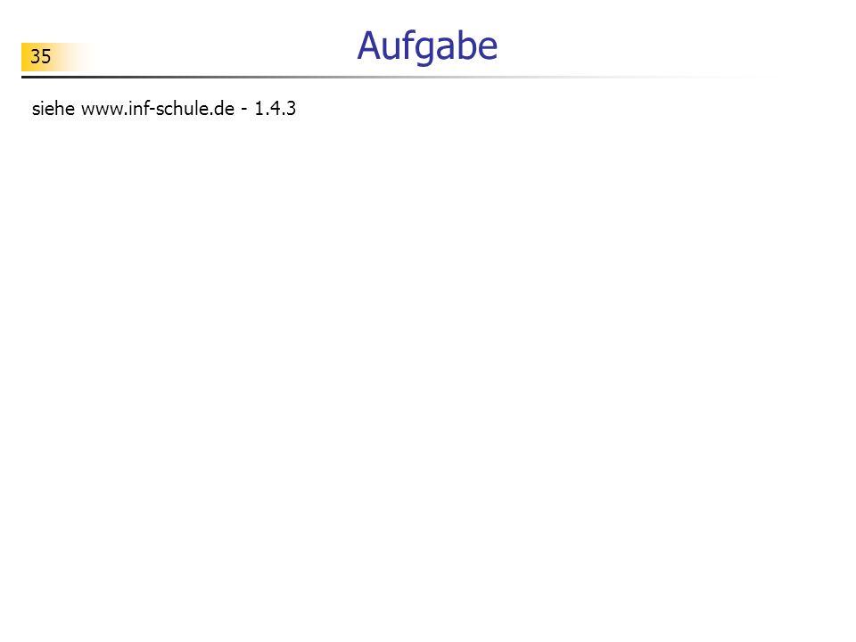 Aufgabe siehe www.inf-schule.de - 1.4.3