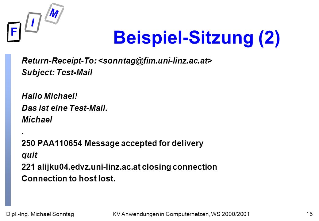 Beispiel-Sitzung (2) Return-Receipt-To: <sonntag@fim.uni-linz.ac.at> Subject: Test-Mail. Hallo Michael!