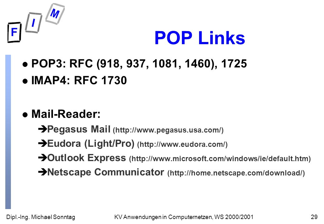 POP Links POP3: RFC (918, 937, 1081, 1460), 1725 IMAP4: RFC 1730
