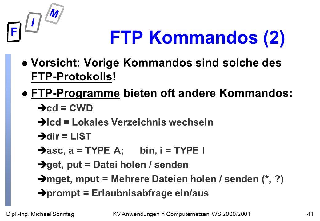 FTP Kommandos (2) Vorsicht: Vorige Kommandos sind solche des FTP-Protokolls! FTP-Programme bieten oft andere Kommandos:
