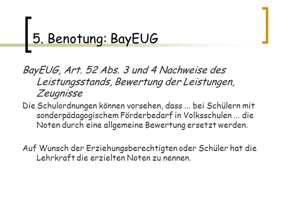 5. Benotung: BayEUG BayEUG, Art. 52 Abs. 3 und 4 Nachweise des Leistungsstands, Bewertung der Leistungen, Zeugnisse.