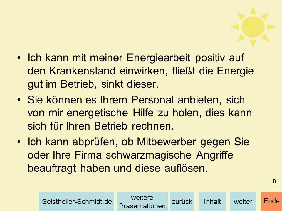 Ich kann mit meiner Energiearbeit positiv auf den Krankenstand einwirken, fließt die Energie gut im Betrieb, sinkt dieser.