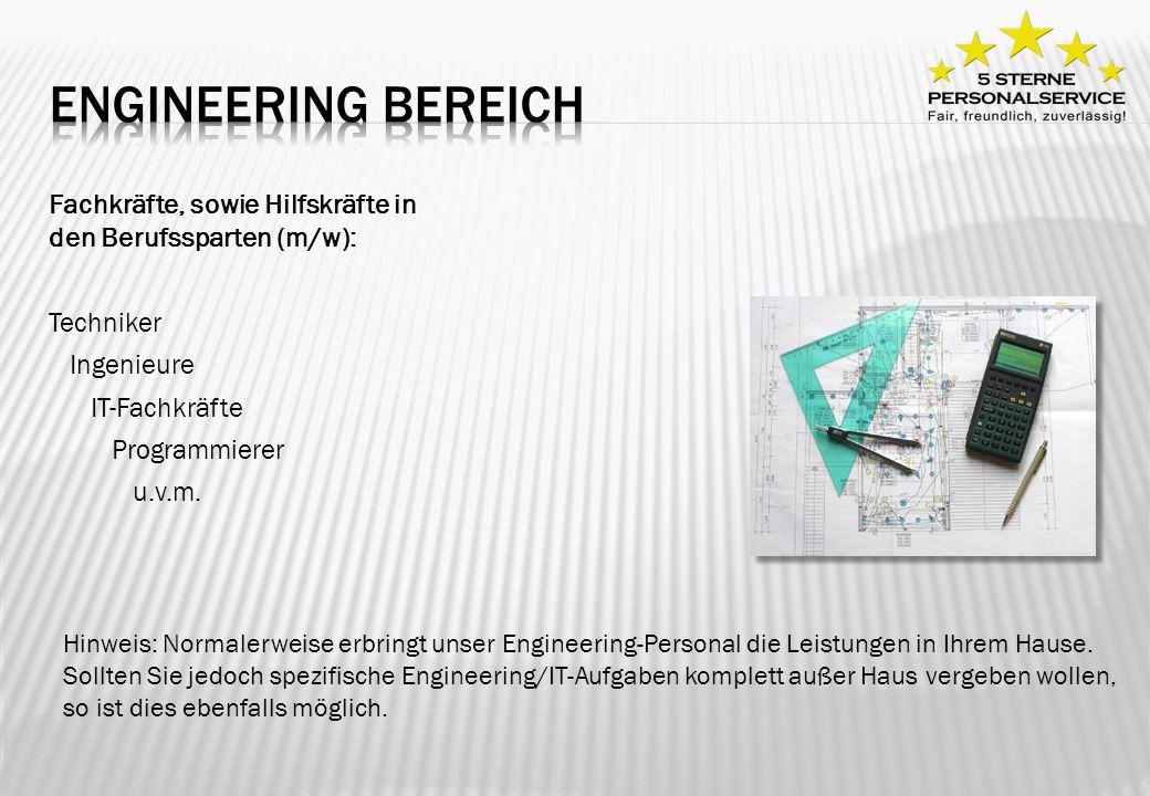 Engineering Bereich Fachkräfte, sowie Hilfskräfte in den Berufssparten (m/w): Techniker Ingenieure IT-Fachkräfte Programmierer u.v.m.