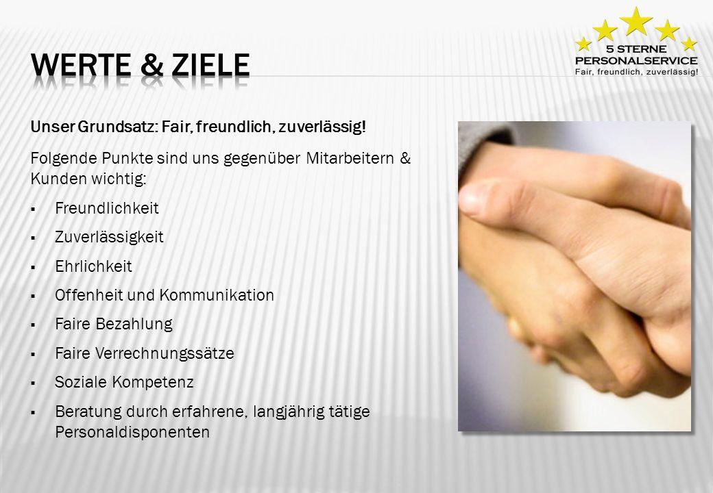 WERTE & ZIELE Unser Grundsatz: Fair, freundlich, zuverlässig!