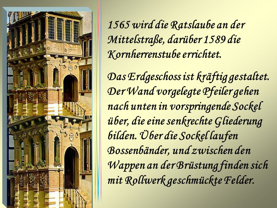 1565 wird die Ratslaube an der Mittelstraße, darüber 1589 die Kornherrenstube errichtet.
