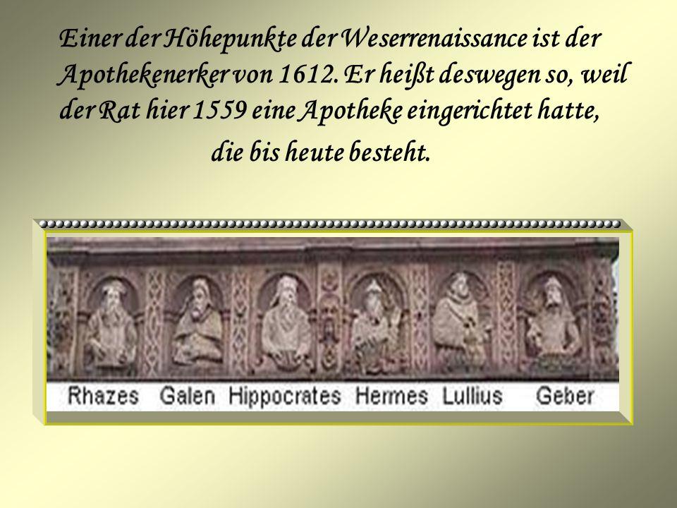 Einer der Höhepunkte der Weserrenaissance ist der Apothekenerker von 1612. Er heißt deswegen so, weil der Rat hier 1559 eine Apotheke eingerichtet hatte,