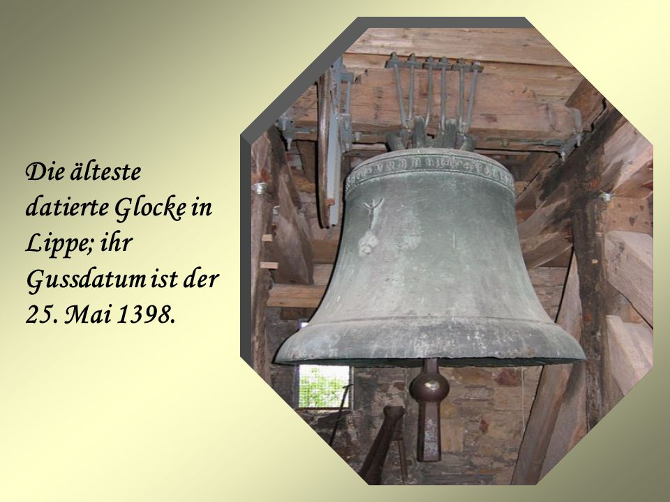 Die älteste datierte Glocke in Lippe; ihr Gussdatum ist der 25