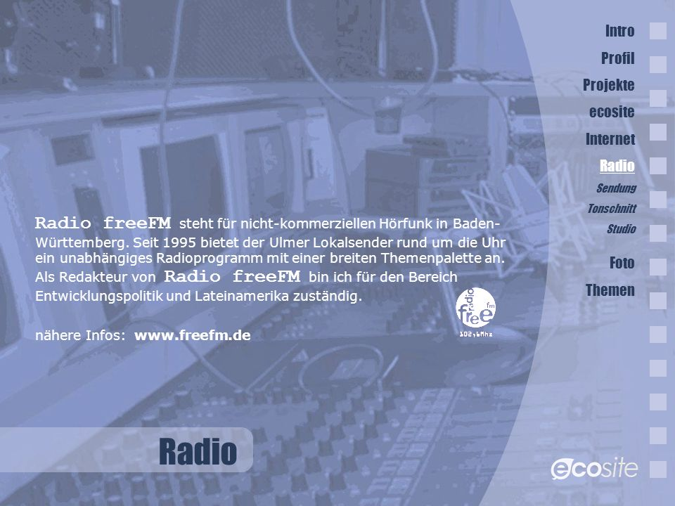 Intro Profil. Projekte. ecosite. Internet. Radio. Sendung. Tonschnitt. Studio. Foto. Themen.