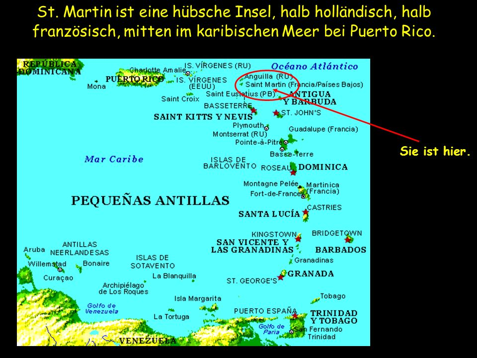 St. Martin ist eine hübsche Insel, halb holländisch, halb französisch, mitten im karibischen Meer bei Puerto Rico.