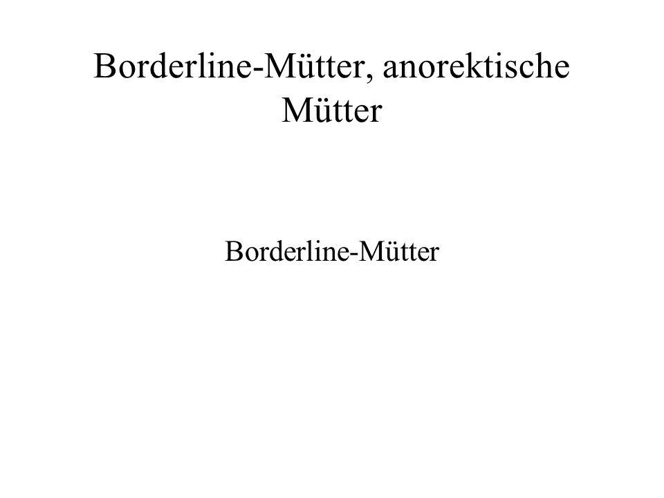 Borderline-Mütter, anorektische Mütter