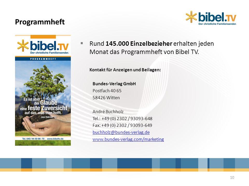 Programmheft Rund 145.000 Einzelbezieher erhalten jeden Monat das Programmheft von Bibel TV. Kontakt für Anzeigen und Beilagen: