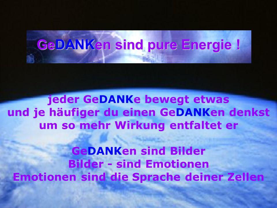 GeDANKen sind pure Energie !