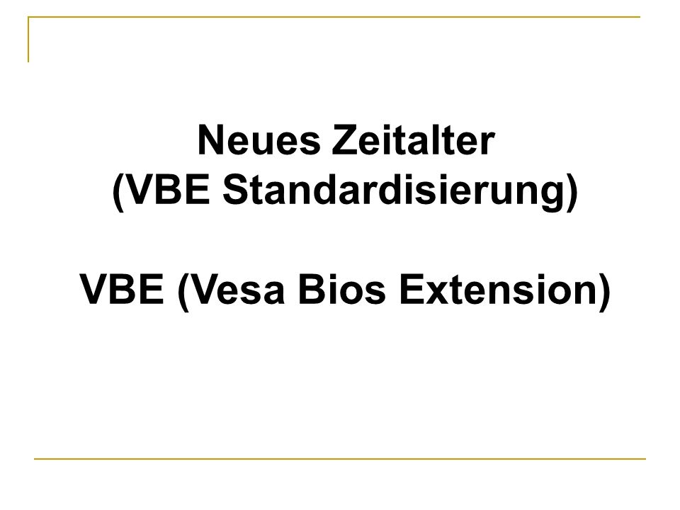 (VBE Standardisierung) VBE (Vesa Bios Extension)