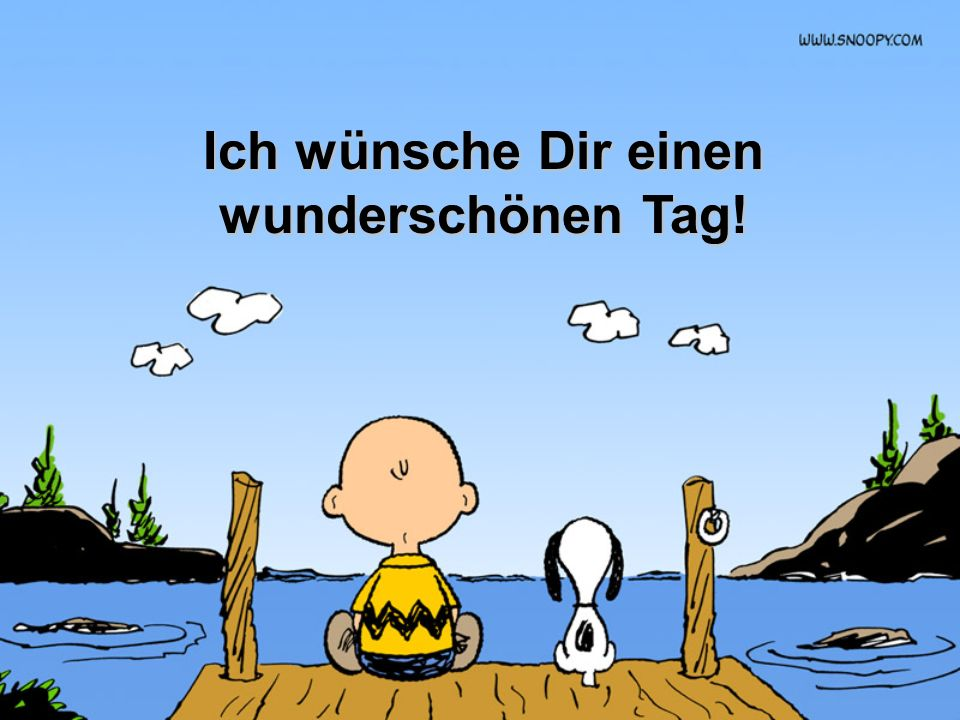 Ich wünsche Dir einen wunderschönen Tag!