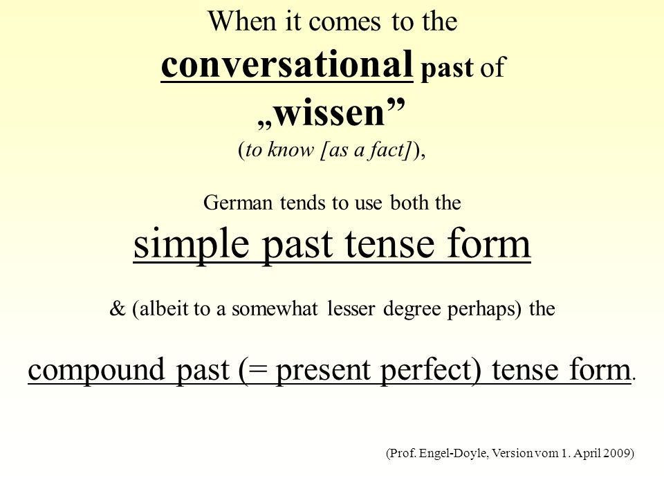 When it comes to the conversational past of ,,wissen (to know [as a fact]), German tends to use both the simple past tense form & (albeit to a somewhat lesser degree perhaps) the compound past (= present perfect) tense form.