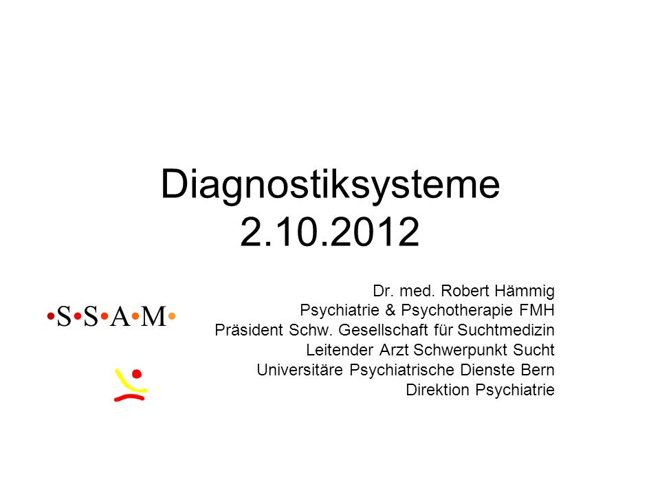Diagnostiksysteme 2.10.2012 •S•S•A•M• Dr. med. Robert Hämmig