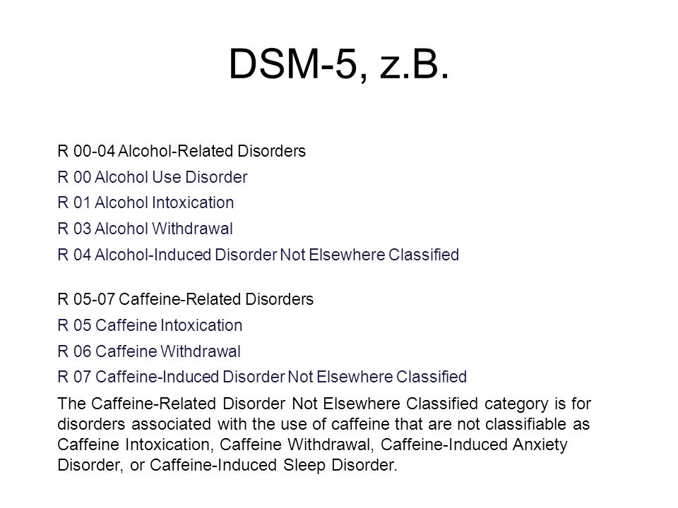 DSM-5, z.B.R 00-04 Alcohol-Related Disorders. R 00 Alcohol Use Disorder. R 01 Alcohol Intoxication.