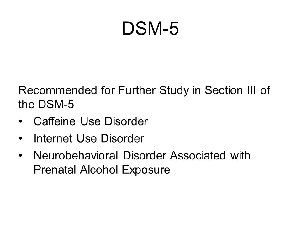 DSM-5 Recommended for Further Study in Section III of the DSM-5
