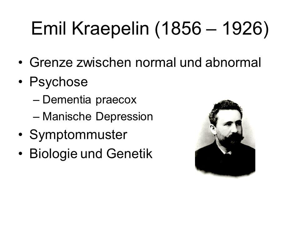 Emil Kraepelin (1856 – 1926) Grenze zwischen normal und abnormal