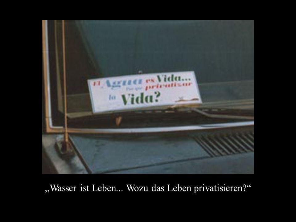 """""""Wasser ist Leben... Wozu das Leben privatisieren"""